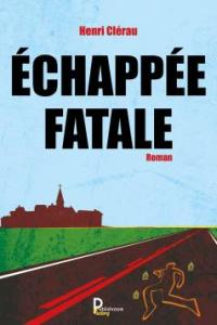 Echappée fatale Henri Clérau - Editions Publishroom